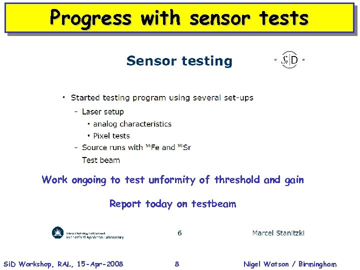 Progress with sensor tests Work ongoing to test unformity of threshold and gain Report