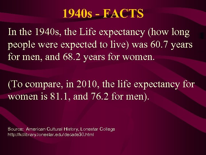 1940 s - FACTS In the 1940 s, the Life expectancy (how long people