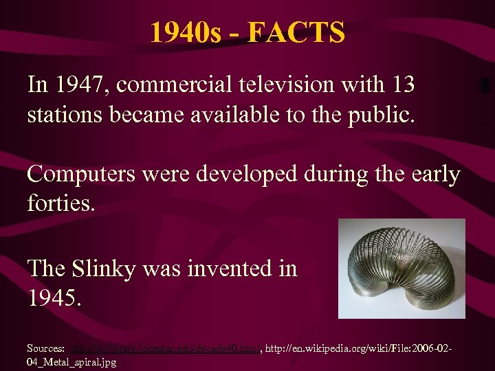 1940 s - FACTS In 1947, commercial television with 13 stations became available to