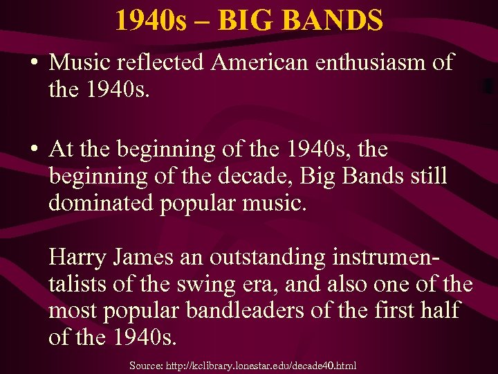 1940 s – BIG BANDS • Music reflected American enthusiasm of the 1940 s.