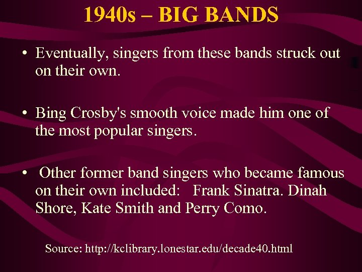 1940 s – BIG BANDS • Eventually, singers from these bands struck out on