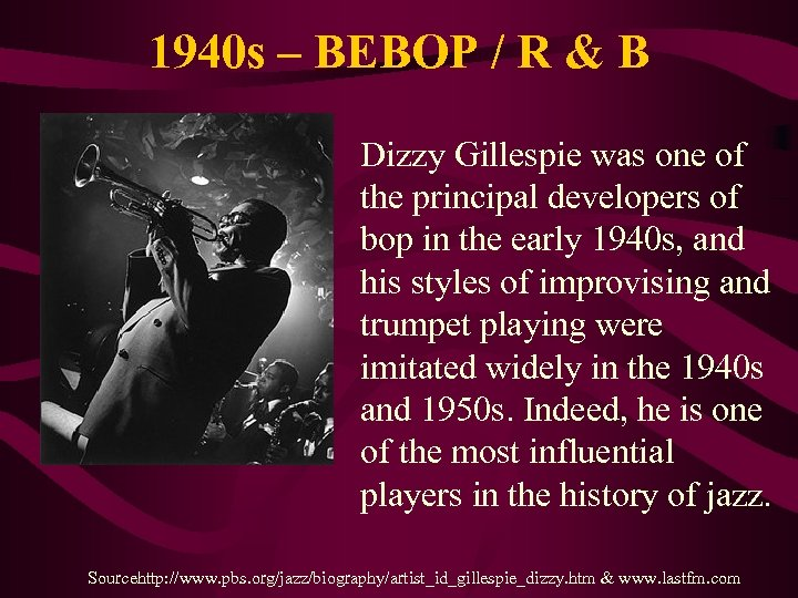 1940 s – BEBOP / R & B Dizzy Gillespie was one of the