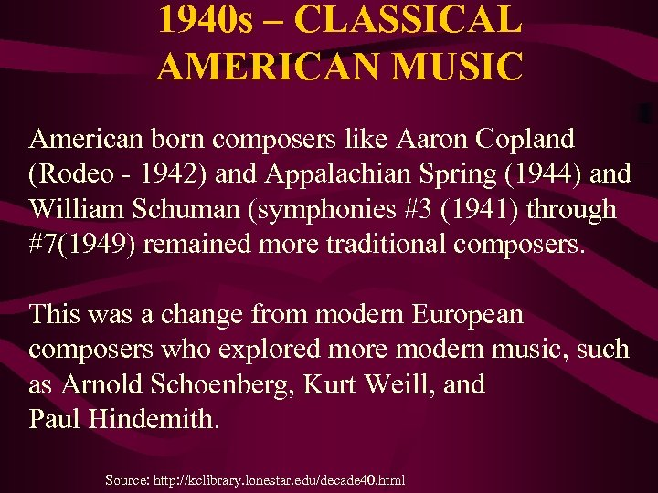 1940 s – CLASSICAL AMERICAN MUSIC American born composers like Aaron Copland (Rodeo -