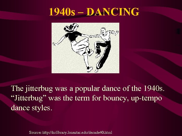 1940 s – DANCING The jitterbug was a popular dance of the 1940 s.