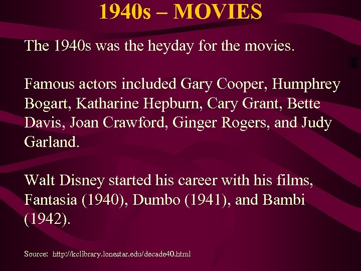 1940 s – MOVIES The 1940 s was the heyday for the movies. Famous