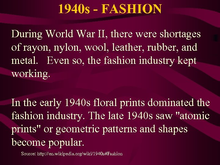 1940 s - FASHION During World War II, there were shortages of rayon, nylon,
