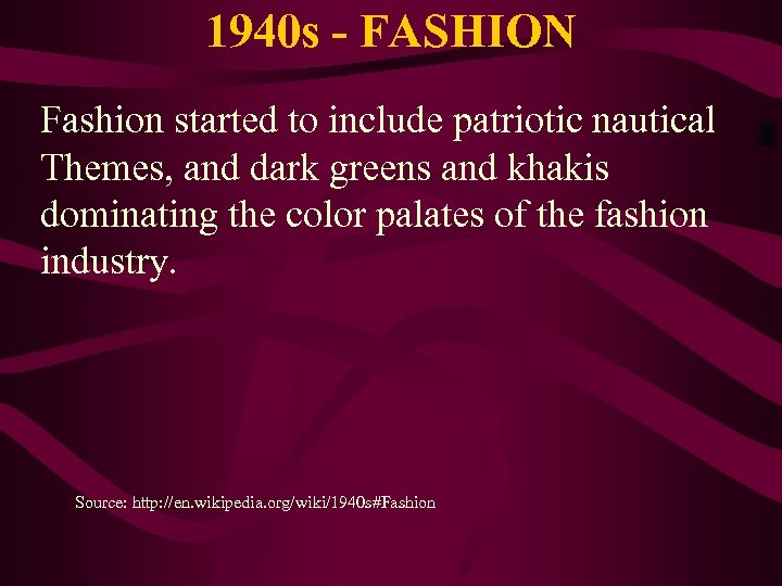1940 s - FASHION Fashion started to include patriotic nautical Themes, and dark greens