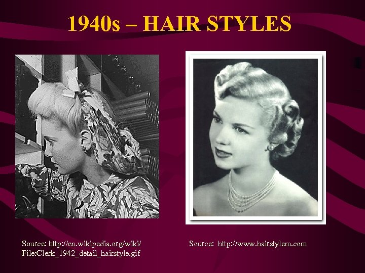 1940 s – HAIR STYLES Source: http: //en. wikipedia. org/wiki/ File: Clerk_1942_detail_hairstyle. gif Source: