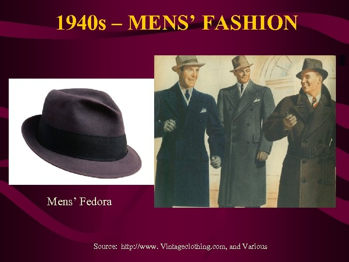 1940 s – MENS' FASHION Mens' Fedora Source: http: //www. Vintageclothing. com, and Various
