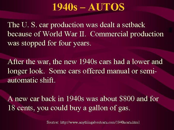1940 s – AUTOS The U. S. car production was dealt a setback because