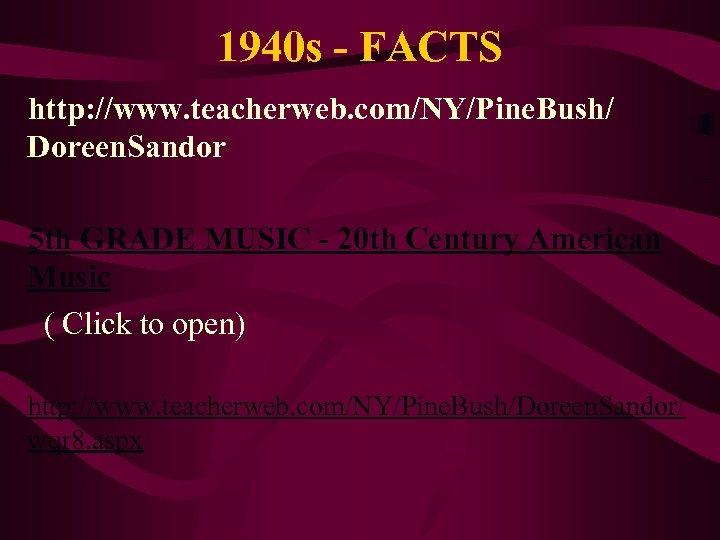 1940 s - FACTS http: //www. teacherweb. com/NY/Pine. Bush/ Doreen. Sandor 5 th GRADE