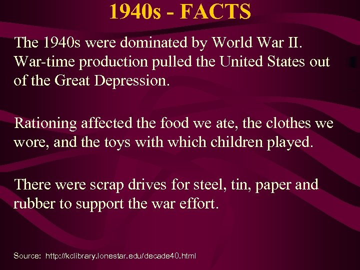 1940 s - FACTS The 1940 s were dominated by World War II. War-time
