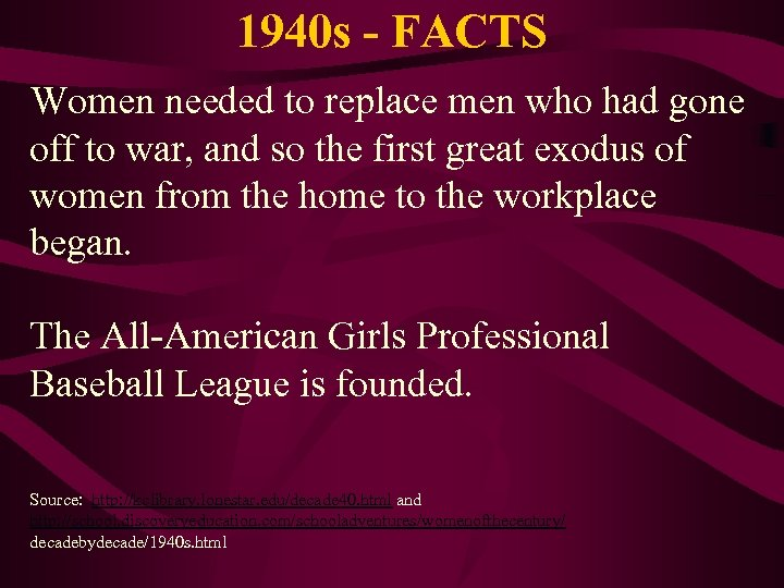 1940 s - FACTS Women needed to replace men who had gone off to