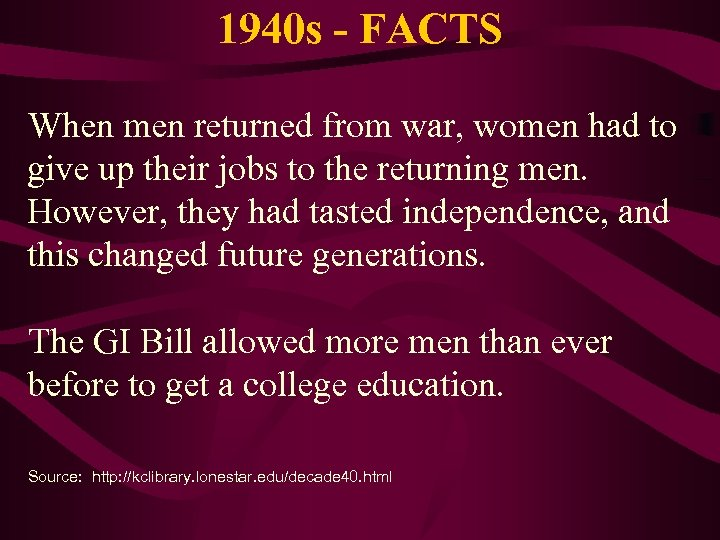 1940 s - FACTS When men returned from war, women had to give up