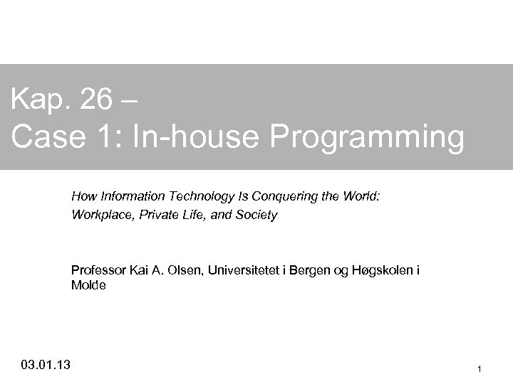Kap. 26 – Case 1: In-house Programming How Information Technology Is Conquering the World: