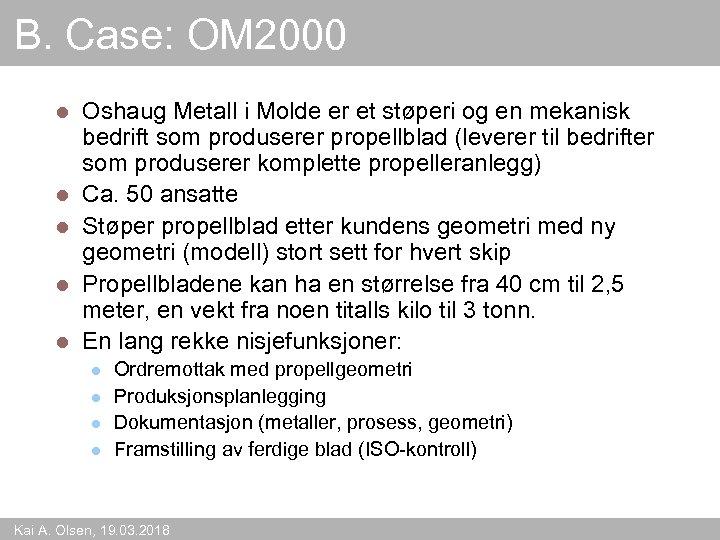 B. Case: OM 2000 l l l Oshaug Metall i Molde er et støperi