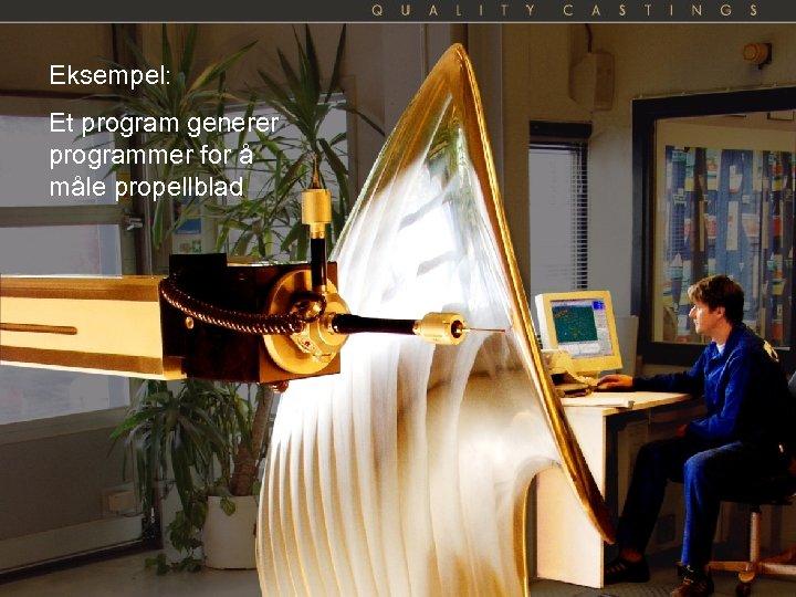 Eksempel: Et program generer programmer for å måle propellblad Kai A. Olsen, 19. 03.