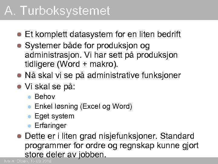 A. Turboksystemet Et komplett datasystem for en liten bedrift l Systemer både for produksjon