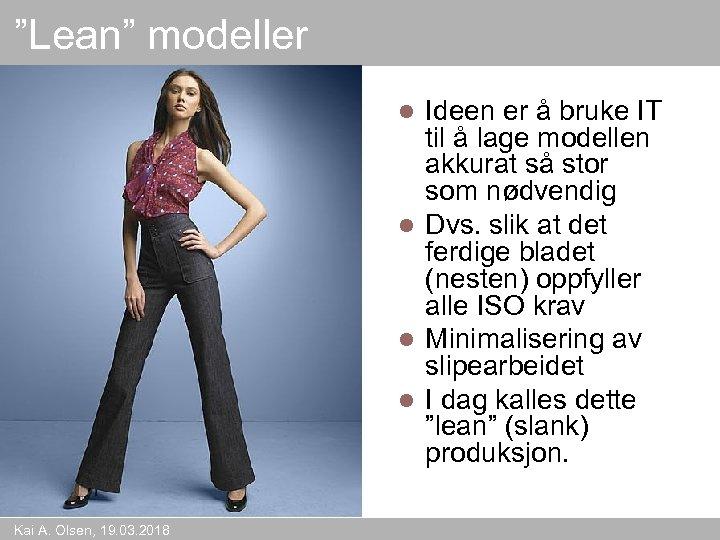 """""""Lean"""" modeller Ideen er å bruke IT til å lage modellen akkurat så stor"""