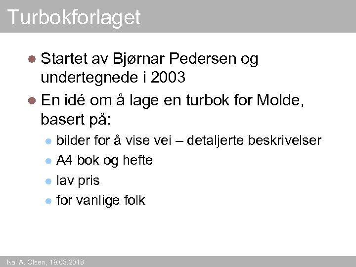 Turbokforlaget l Startet av Bjørnar Pedersen og undertegnede i 2003 l En idé om