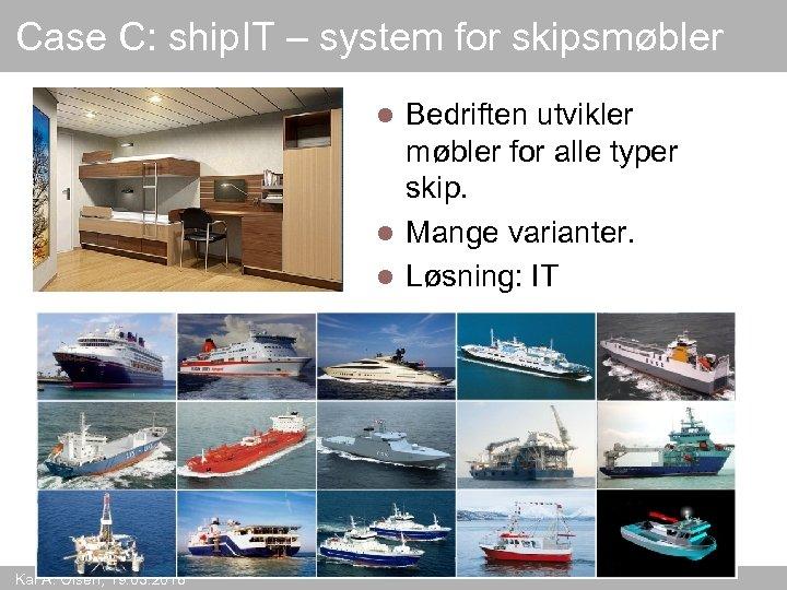 Case C: ship. IT – system for skipsmøbler Bedriften utvikler møbler for alle typer