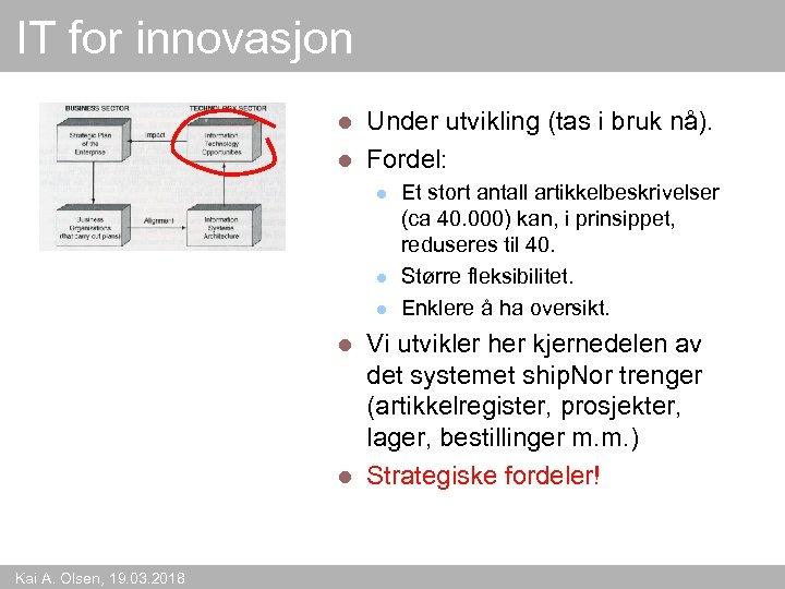 IT for innovasjon Under utvikling (tas i bruk nå). l Fordel: l l Et