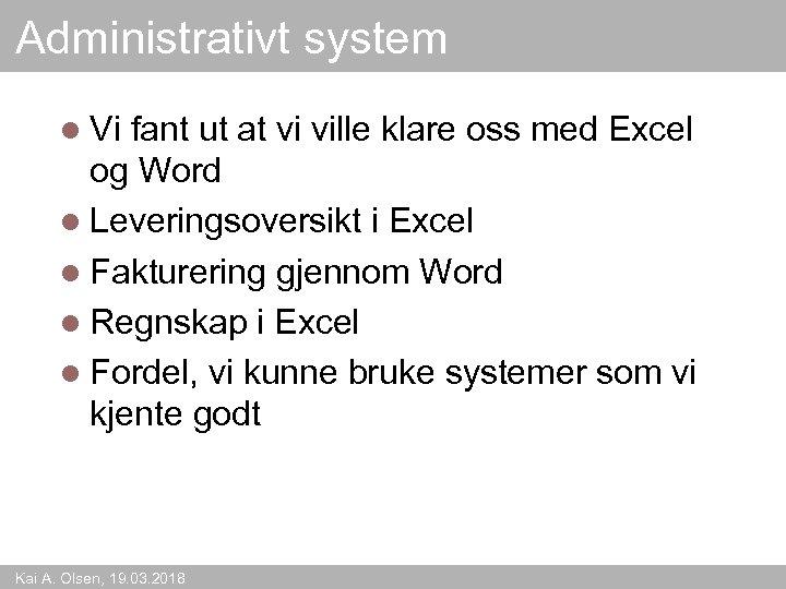 Administrativt system l Vi fant ut at vi ville klare oss med Excel og