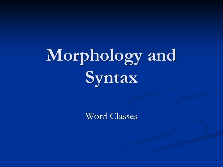 Morphology and Syntax Word Classes