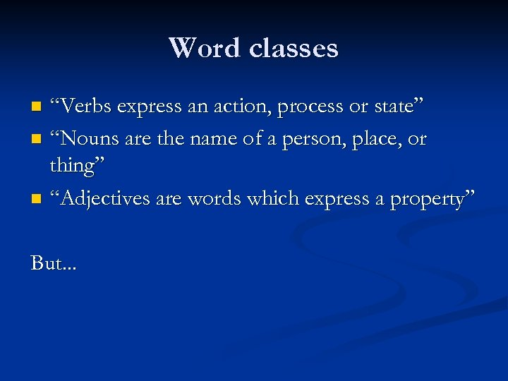 "Word classes ""Verbs express an action, process or state"" n ""Nouns are the name"