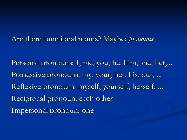 Are there functional nouns? Maybe: pronouns Personal pronouns: I, me, you, he, him, she,