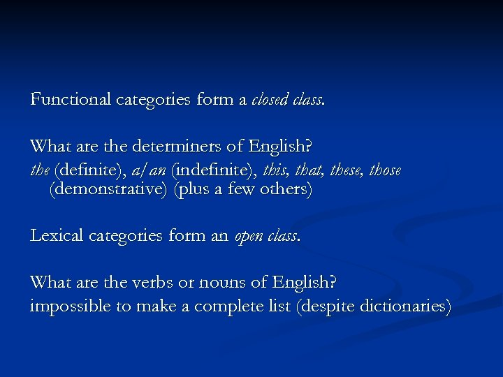 Functional categories form a closed class. What are the determiners of English? the (definite),