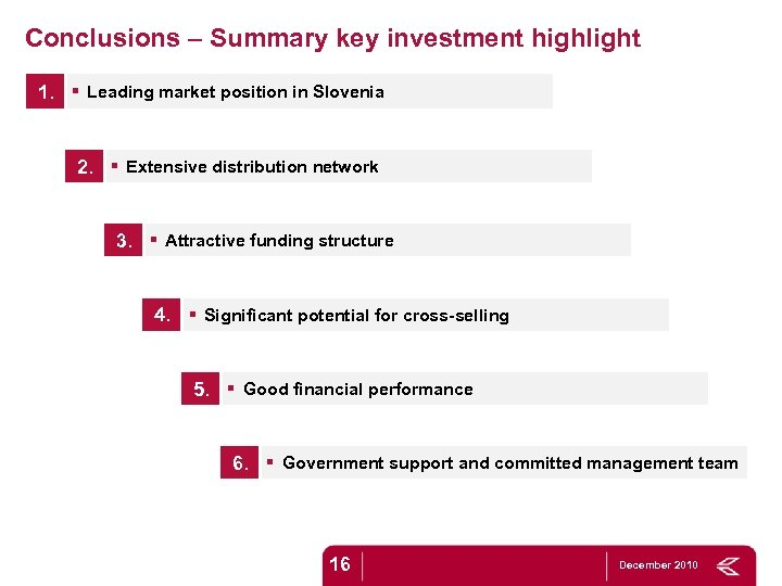 Conclusions – Summary key investment highlight 1. § Leading market position in Slovenia 2.