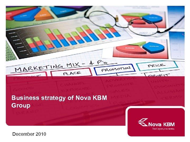Business strategy of Nova KBM Group December 2010