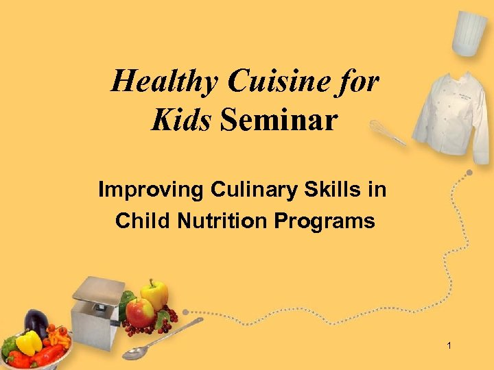 Healthy Cuisine for Kids Seminar Improving Culinary Skills in Child Nutrition Programs 1