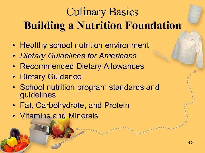 Culinary Basics Building a Nutrition Foundation • • • Healthy school nutrition environment Dietary