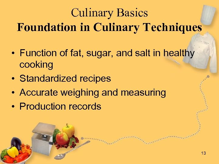 Culinary Basics Foundation in Culinary Techniques • Function of fat, sugar, and salt in