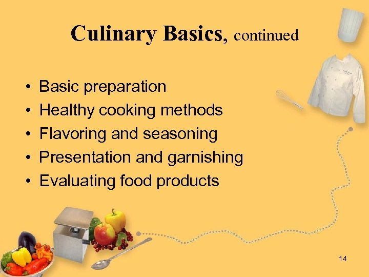 Culinary Basics, continued • • • Basic preparation Healthy cooking methods Flavoring and seasoning