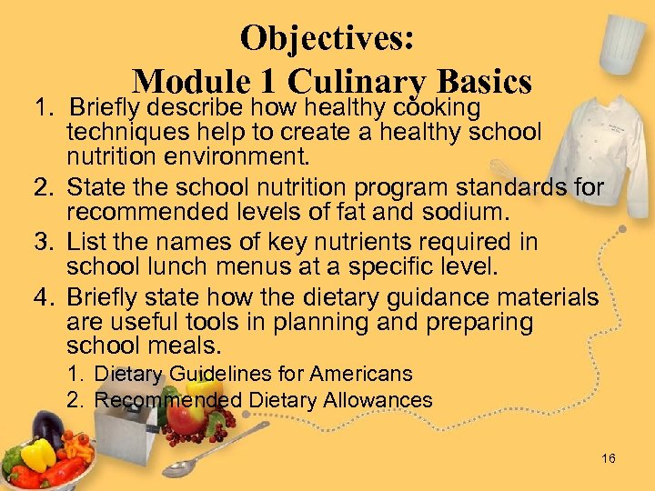 Objectives: Module 1 Culinary Basics 1. Briefly describe how healthy cooking techniques help to