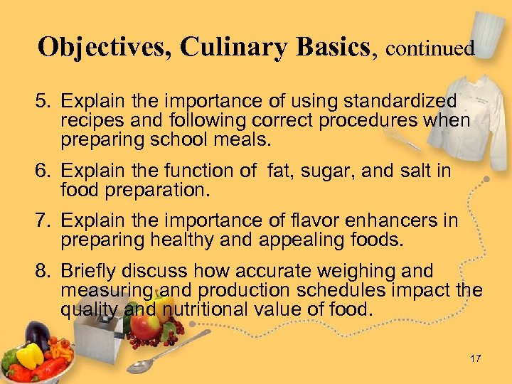 Objectives, Culinary Basics, continued 5. Explain the importance of using standardized recipes and following