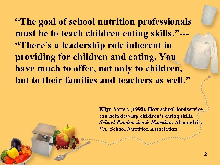 """""""The goal of school nutrition professionals must be to teach children eating skills. """"--""""There's"""