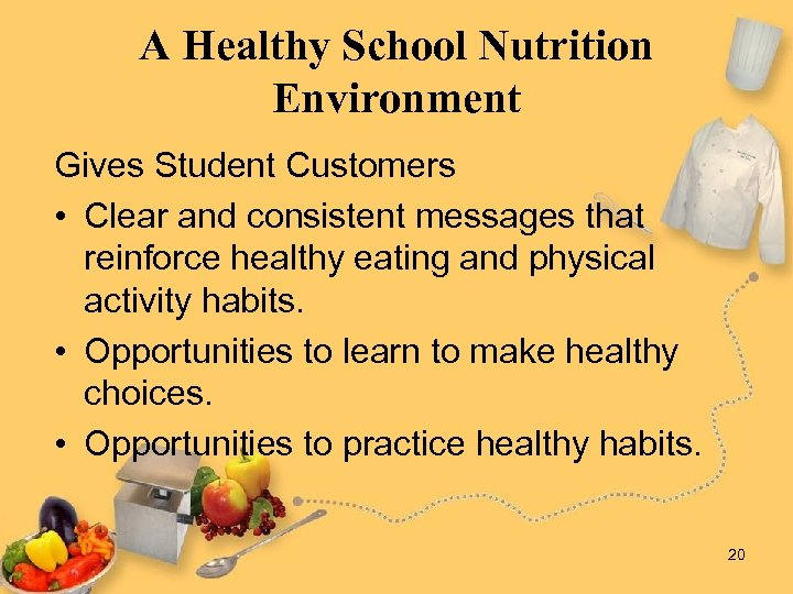 A Healthy School Nutrition Environment Gives Student Customers • Clear and consistent messages that