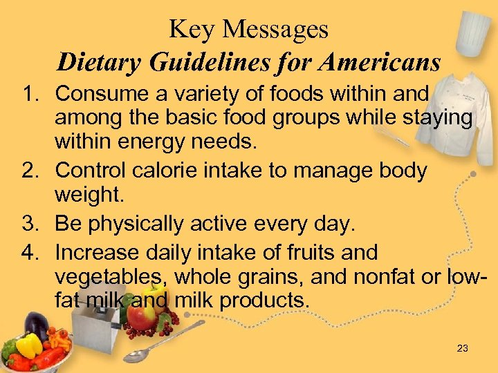 Key Messages Dietary Guidelines for Americans 1. Consume a variety of foods within and