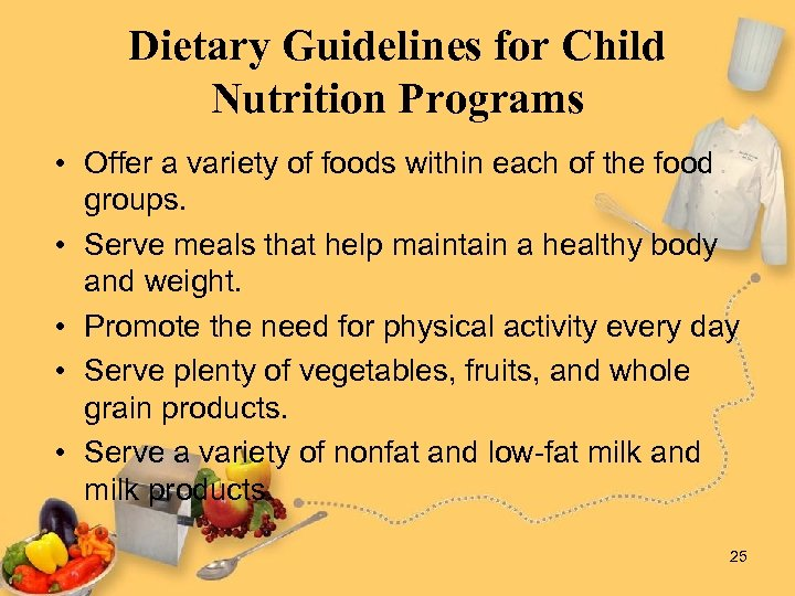 Dietary Guidelines for Child Nutrition Programs • Offer a variety of foods within each