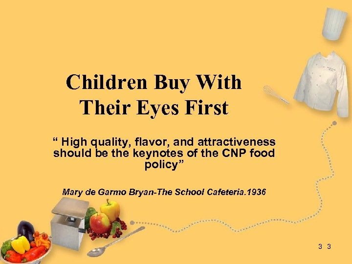 """Children Buy With Their Eyes First """" High quality, flavor, and attractiveness should be"""