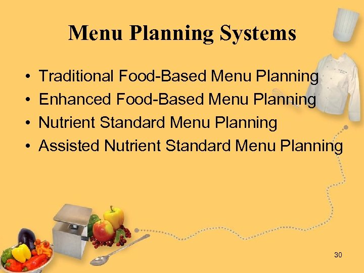 Menu Planning Systems • • Traditional Food-Based Menu Planning Enhanced Food-Based Menu Planning Nutrient
