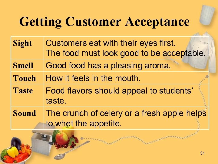 Getting Customer Acceptance Sight Smell Touch Taste Sound Customers eat with their eyes first.