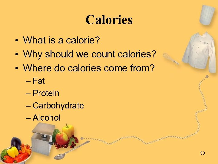 Calories • What is a calorie? • Why should we count calories? • Where