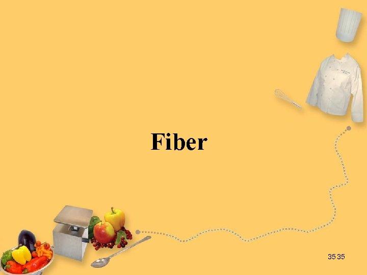 Fiber 35 35