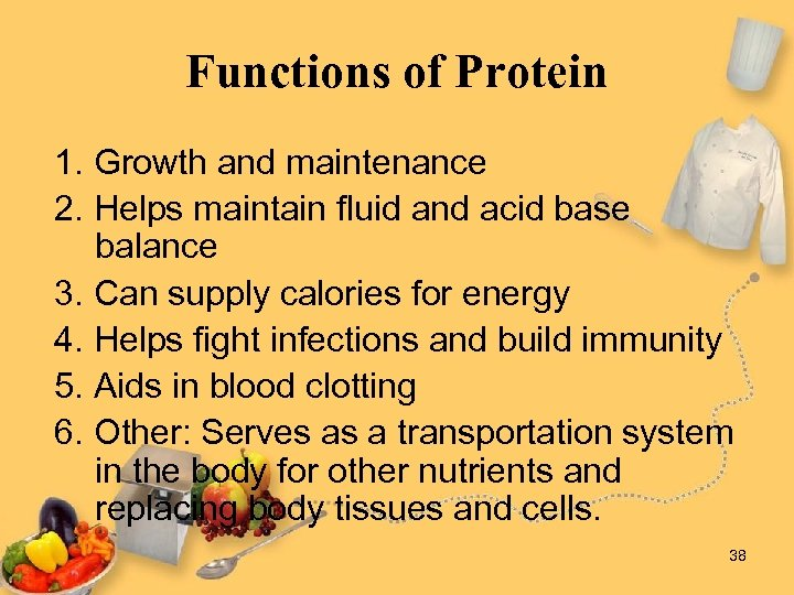 Functions of Protein 1. Growth and maintenance 2. Helps maintain fluid and acid base
