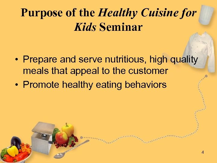 Purpose of the Healthy Cuisine for Kids Seminar • Prepare and serve nutritious, high